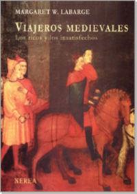 Viajeros Medievales - Los Ricos Y Los Insatisfechos (2ª Ed) - Margaret W. Labarge