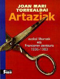Artaziak (euskal Liburuak Eta Francoren Zentsura 1936-1983) - Joan Mari Torrealdai