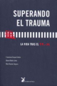 SUPERANDO EL TRAUMA - LA VIDA TRAS EL 11 M