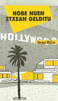 Hobe Nuen Etxean Gelditu - Horace Mccoy