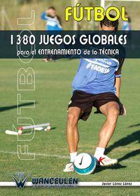 FUTBOL: 1380 JUEGOS GLOBALES PARA EL ENTRENAMIENTO DE LA TECNICA