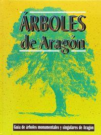 Arboles De Aragon - Guia De Arboles Monumentales Y Singulares De Aragon - Aa. Vv.