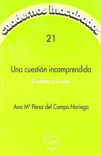 CUESTION INCOMPRENDIDA, UNA - EL MALTRATO A MUJERES