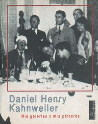 Mis Galerias Y Mis Pintores - Daniel Henry Kahnweiler