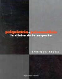 Psiquiatria O Psicoanalisis - La Clinica De La Sospecha - Enrique Rivas