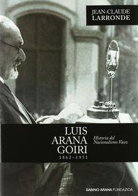 LUIS ARANA GOIRI 1862-1951 - HISTORIA DEL NACIONALISMO VASCO