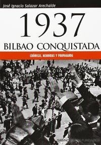 1937 Bilbao Conquistada - Cronicas, Memorias Y Propaganda - J. Ignacio Salazar Arechalde