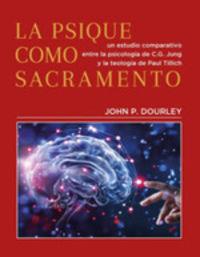 PSIQUE COMO SACRAMENTO, LA - UN ESTUDIO COMPARATIVO ENTRE LA PSICOLOGIA DE C. G. JUNG Y LA TEOLOGIA DE PAUL TILLICH