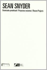 SEAN SNYDER - PROYECTOS RECIENTES = RECENT PROJECTS (CATALOGO)