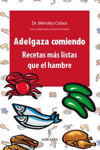 Adelgaza Comiendo - Recetas Mas Listas Que El Hambre - Rafael Mendez-cobos