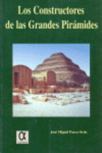 Los constructores de las grandes piramides - Jose Miguel Parra Ortiz