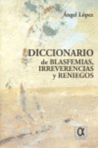 diccionario de blasfemias, irreverencias y reniegos - Angel Lopez Fernandez