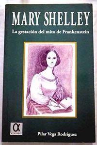 MARY SHELLEY - LA GESTACION DEL MITO DE FRANKENSTEIN