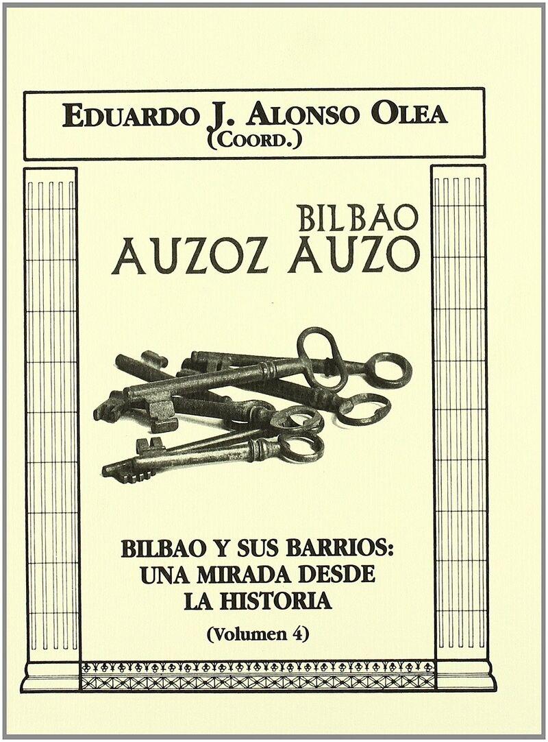 Bilbao Y Sus Barrios Iv - Una Mirada Desde La Historia - Eduardo J. Alonso Olea