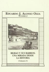 Bilbao Y Sus Barrios V - Una Mirada Desde La Historia - E. J. Alonso Olea (coord)
