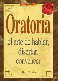 ORATORIA - EL ARTE DE HABLAR, DISERTAR, CONVENCER