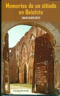 Memorias De Un Sitiado En Belchite - Emilio Oliver Ortiz