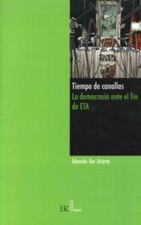 TIEMPO DE CANALLAS - LA DEMOCRACIA ANTE EL FIN DE ETA