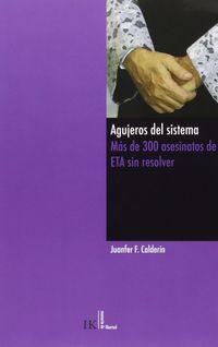Agujeros Del Sistema - Mas De 300 Asesinatos De Eta Sin Resolver - Juan Fernando Fernandez Calderin