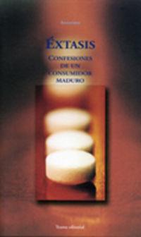 Extasis - Confesiones De Un Consumidor Maduro - Anonimo