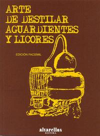 ARTE DE DESTILAR AGUARDIENTES Y LICORES (ED FACSIMIL)
