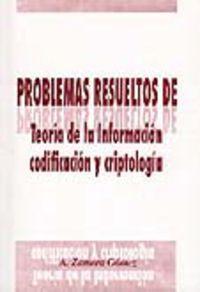 PROBLEMAS RESUELTOS DE TEORIA DE LA INFORMACION, CODIFICACION Y CRIPTOLOGIA