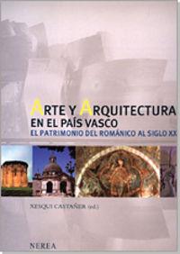 ARTE Y ARQUITECTURA EN EL PAIS VASCO - DEL ROMANICO AL SIGLO XX
