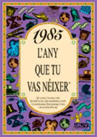 1985 L'ANY QUE TU VAS NEIXER