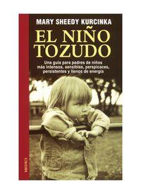 NIÑO TOZUDO, EL - UNA GUIA PARA PADRES DE NIÑOS MAS INTENSOS, SENSIBLE