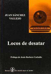 Locos De Desatar - Juan Sanchez Vallejo