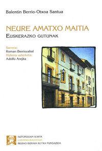 NEURE AMATXO MAITIA - EUSKERAZKO GUTUNAK