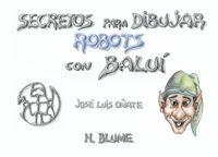 Robots - Secretos Para Dibujar Con Balui - JOSE LUIS OÑATE