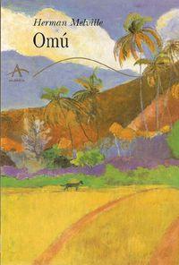 Omu - Un Relato De Aventuras En Las Mares Del Sur - Herman Melville