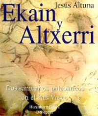 EKAIN Y ALTXERRI - DOS SANTUARIOS PALEOLITICOS EN EL PAIS VASCO