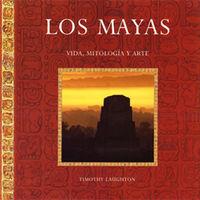 MAYAS, LOS - VIDA, MITOLOGIA Y ARTE