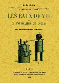 Eaux-De-Vie Et La Fabrication Du Cognac, Les - A. Baudoin
