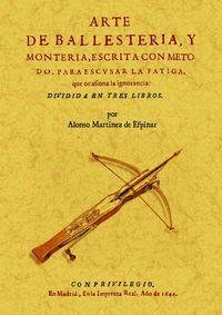 Arte De Ballesteria Y Monteria Escrita Con Metodo - Alonso Martinez De Efpinar
