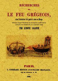Recherches Sur Le Feu Gregeois, Et Sur L'introduction De La Poudre A - Ludovic Lalanne