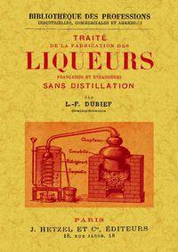 Traite De La Fabrication Des Liqueurs Françaises Et Etrangeres - L. F. Dubief