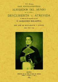 VIAJE POLITICO-CIENTIFICO ALREDEDOR DEL MUNDO POR LAS CORBETAS DESCUBIERTA Y ATREVIDA AL MANDO DE LOS CAPITANES DE NAVIO ALEJANDRO MALASPINA Y JOSE DE BUSTAMANTE Y GUERRA, DESDE 1789 A 1794
