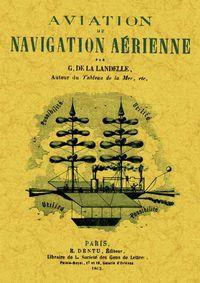 Aviation Ou Navigation Aerienne - G. De La Landelle