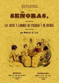 ENCLICLOPEDIA DE LAS SEÑORAS, QUE CONTIENE LAS ARTES Y LABORES DE UTILIDAD Y DE RECREO
