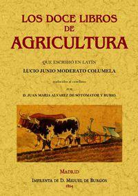 DOCE LIBROS DE AGRICULTURA QUE ESCRIBIO EN LATIN JUNIO MODERATO COLUMELA, LOS