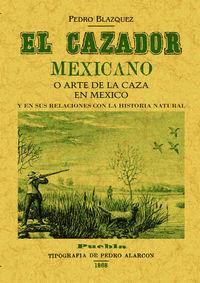 Cazador Mexicano O El Arte De La Caza En Mexico Y En Sus Relaciones Con La Historia Natural - Pedro Blazque