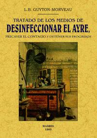 Tratado De Los Medios De Desinficionar El Ayre, Precaver El Contagio Y Detener Sus Progresos - L. B. Guyton-morveau