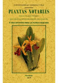 Plantas Notables Por Su Utilidad O Rareza Que Crecen Espontaneamente En Catalunya, O Sea, Apuntes Para La Flora Catalana - Estanislao Vayreda Y Vila
