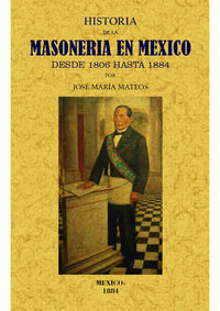 HISTORIA DE LA MASONERIA EN MEXICO DESDE 1806 HASTA 1884