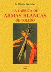 FABRICA DE ARMAS BLANCAS DE TOLEDO, LA