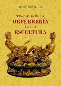TRATADOS DE LA ORFEBRERIA Y DE LA ESCULTURA
