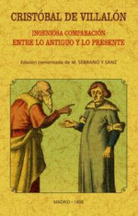 CRISTOBAL DE VILLALON - INGENIOSA COMPARACION ENTRE LO ANTIGUO Y LO PRESENTE
